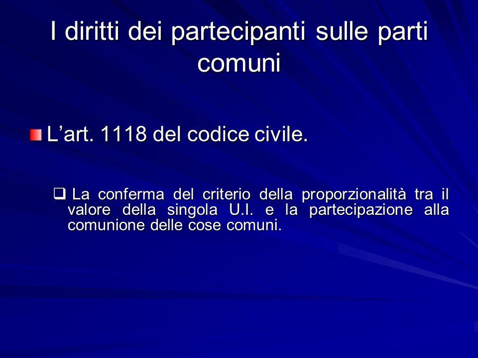 I diritti dei partecipanti sulle parti comuni L'art. 1118 del codice civile.  La conferma del criterio della proporzionalità tra il valore della sing