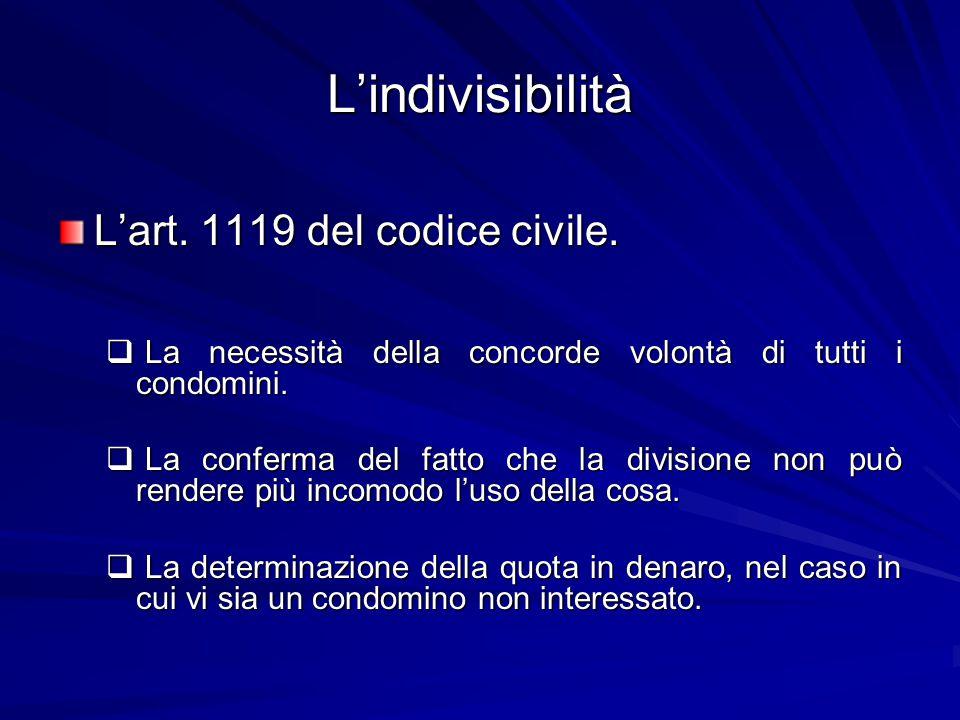 L'indivisibilità L'art. 1119 del codice civile.  La necessità della concorde volontà di tutti i condomini.  La conferma del fatto che la divisione n