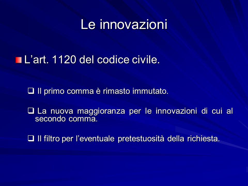 Le innovazioni L'art. 1120 del codice civile.  Il primo comma è rimasto immutato.  La nuova maggioranza per le innovazioni di cui al secondo comma.