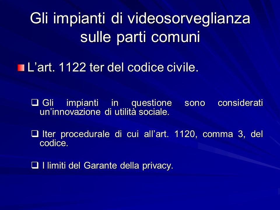 Gli impianti di videosorveglianza sulle parti comuni L'art. 1122 ter del codice civile.  Gli impianti in questione sono considerati un'innovazione di
