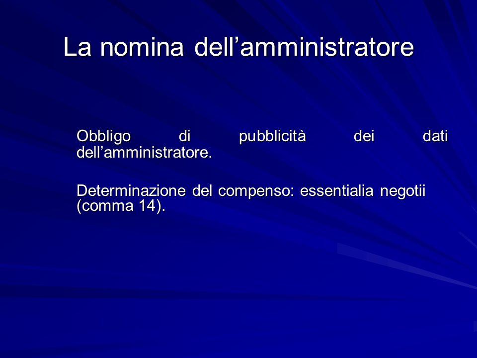 La nomina dell'amministratore Obbligo di pubblicità dei dati dell'amministratore. Determinazione del compenso: essentialia negotii (comma 14).