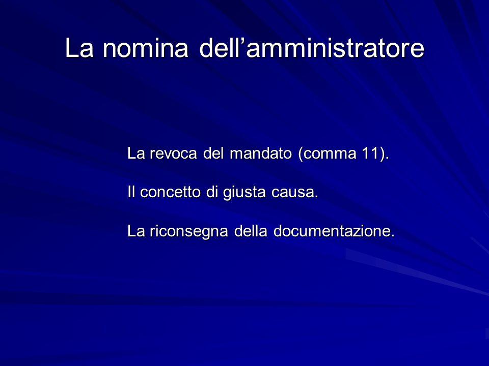 La nomina dell'amministratore La revoca del mandato (comma 11). Il concetto di giusta causa. La riconsegna della documentazione.