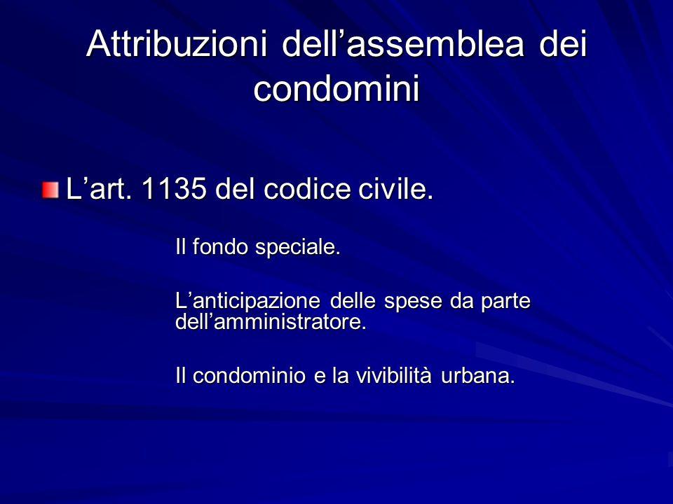 Attribuzioni dell'assemblea dei condomini L'art. 1135 del codice civile. Il fondo speciale. L'anticipazione delle spese da parte dell'amministratore.