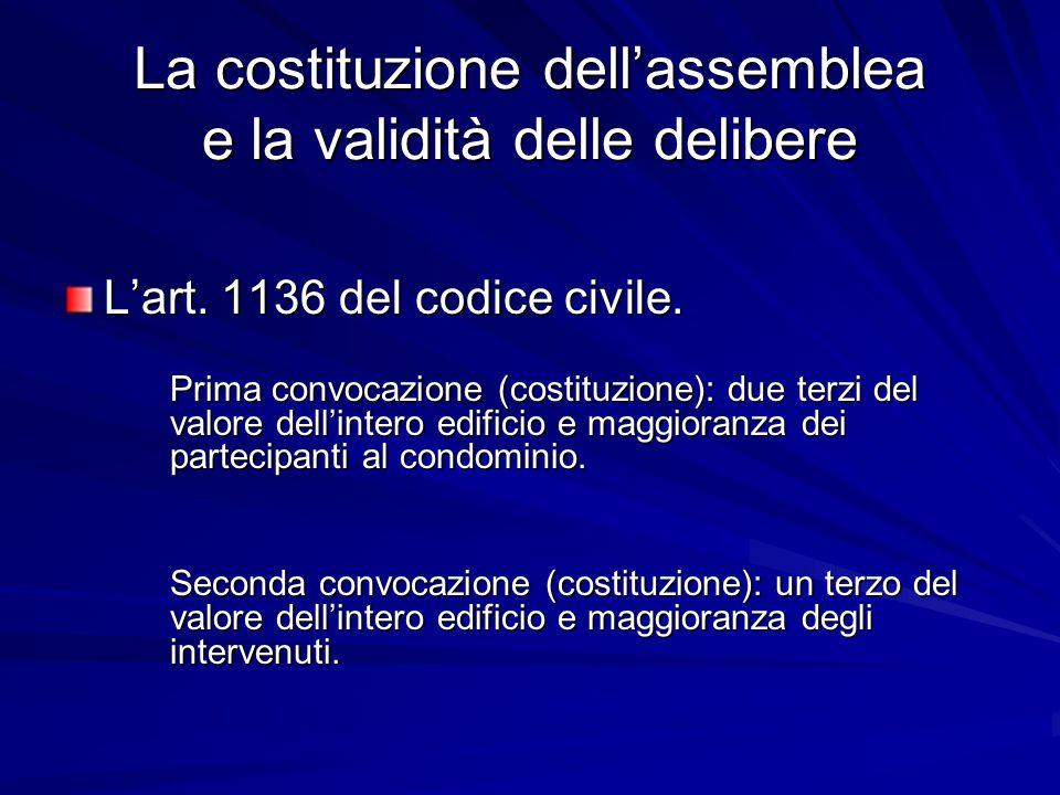 La costituzione dell'assemblea e la validità delle delibere L'art. 1136 del codice civile. Prima convocazione (costituzione): due terzi del valore del