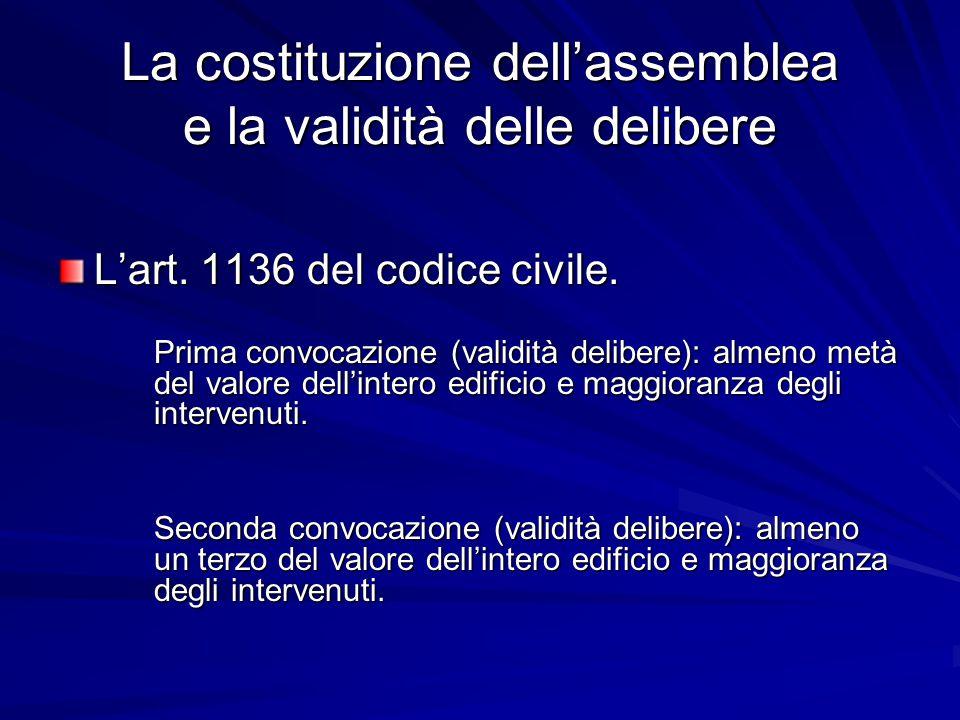 La costituzione dell'assemblea e la validità delle delibere L'art. 1136 del codice civile. Prima convocazione (validità delibere): almeno metà del val