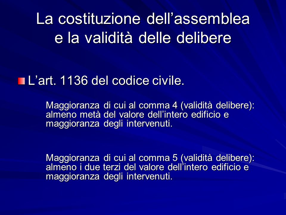 La costituzione dell'assemblea e la validità delle delibere L'art. 1136 del codice civile. Maggioranza di cui al comma 4 (validità delibere): almeno m