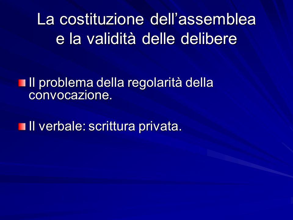 La costituzione dell'assemblea e la validità delle delibere Il problema della regolarità della convocazione. Il verbale: scrittura privata.