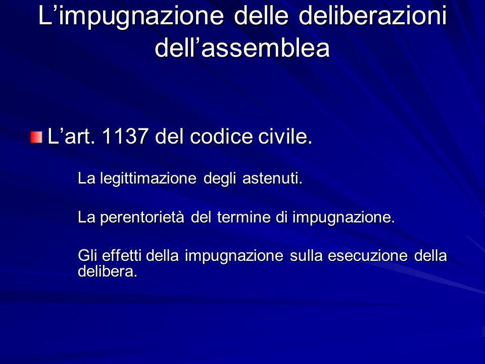 L'impugnazione delle deliberazioni dell'assemblea L'art. 1137 del codice civile. La legittimazione degli astenuti. La perentorietà del termine di impu