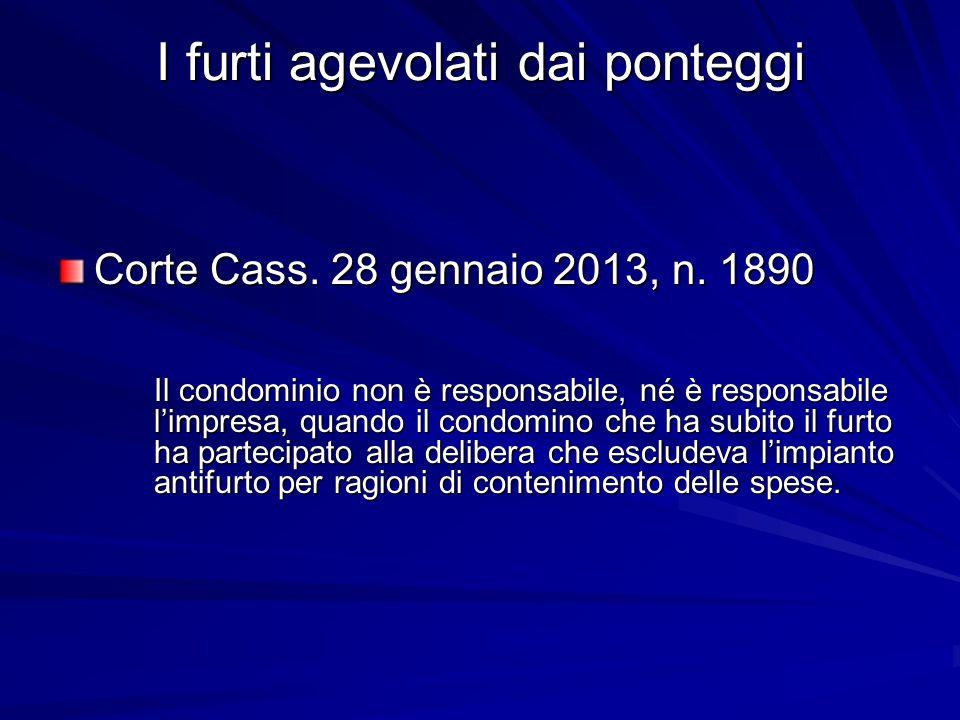 I furti agevolati dai ponteggi Corte Cass. 28 gennaio 2013, n. 1890 Il condominio non è responsabile, né è responsabile l'impresa, quando il condomino