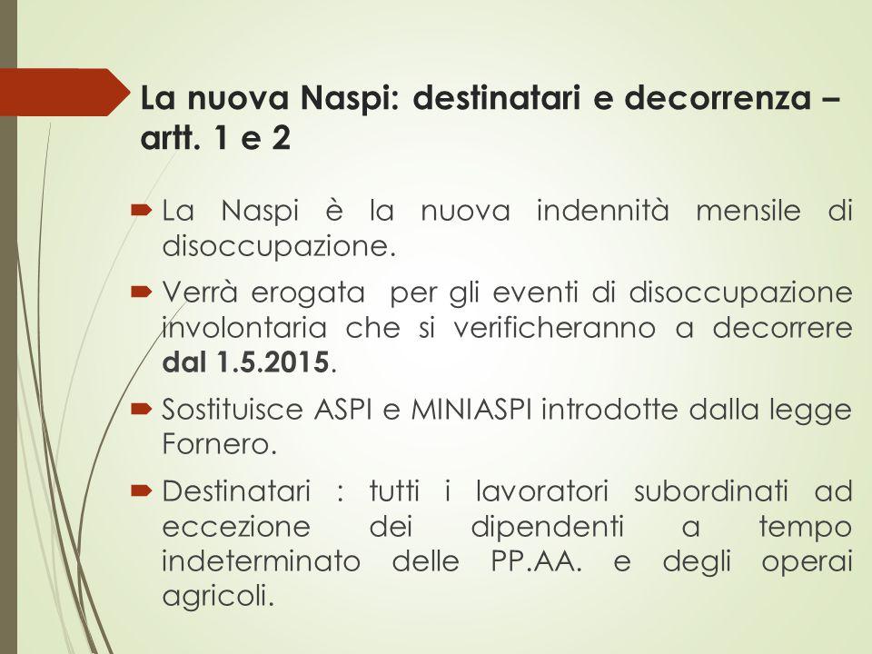 La nuova Naspi: destinatari e decorrenza – artt. 1 e 2  La Naspi è la nuova indennità mensile di disoccupazione.  Verrà erogata per gli eventi di di