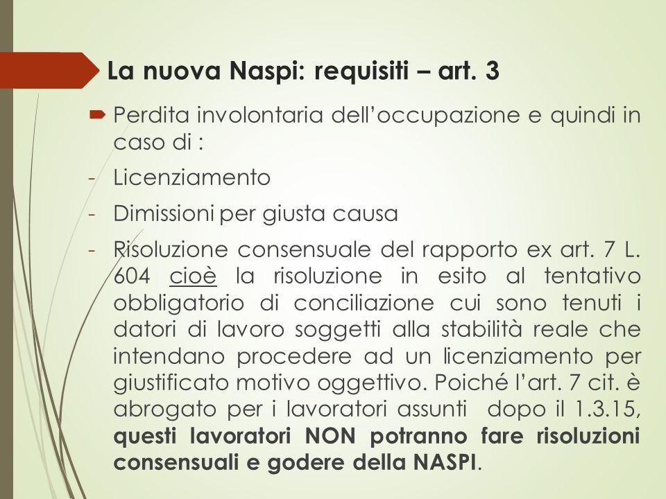 La nuova Naspi: requisiti – art. 3  Perdita involontaria dell'occupazione e quindi in caso di : -Licenziamento -Dimissioni per giusta causa -Risoluzi
