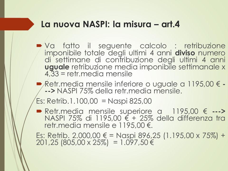 La nuova NASPI: la misura – art.4  Va fatto il seguente calcolo : retribuzione imponibile totale degli ultimi 4 anni diviso numero di settimane di co