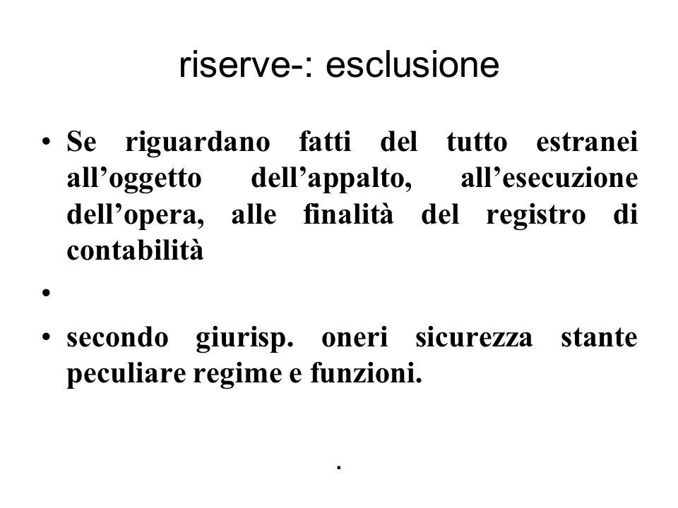 riserve-: esclusione Se riguardano fatti del tutto estranei all'oggetto dell'appalto, all'esecuzione dell'opera, alle finalità del registro di contabilità secondo giurisp.
