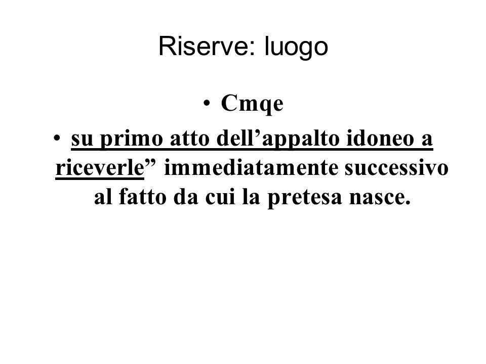 Riserve: luogo Cmqe su primo atto dell'appalto idoneo a riceverle immediatamente successivo al fatto da cui la pretesa nasce.