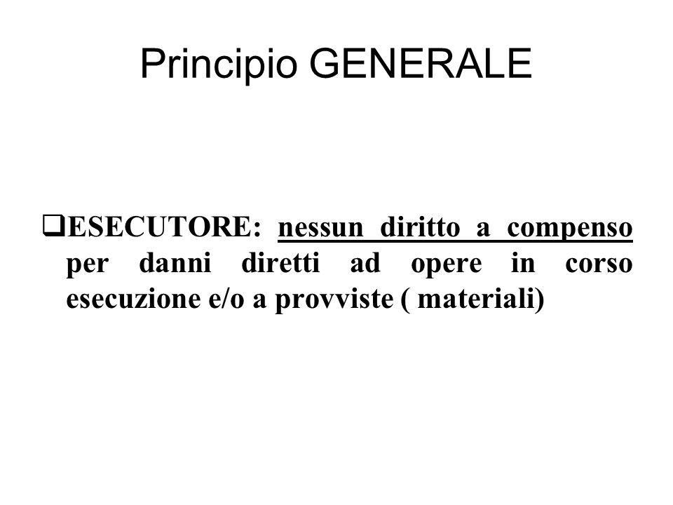 Principio GENERALE  ESECUTORE: nessun diritto a compenso per danni diretti ad opere in corso esecuzione e/o a provviste ( materiali)
