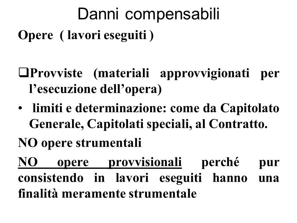 Danni compensabili Opere ( lavori eseguiti )  Provviste (materiali approvvigionati per l'esecuzione dell'opera) limiti e determinazione: come da Capitolato Generale, Capitolati speciali, al Contratto.