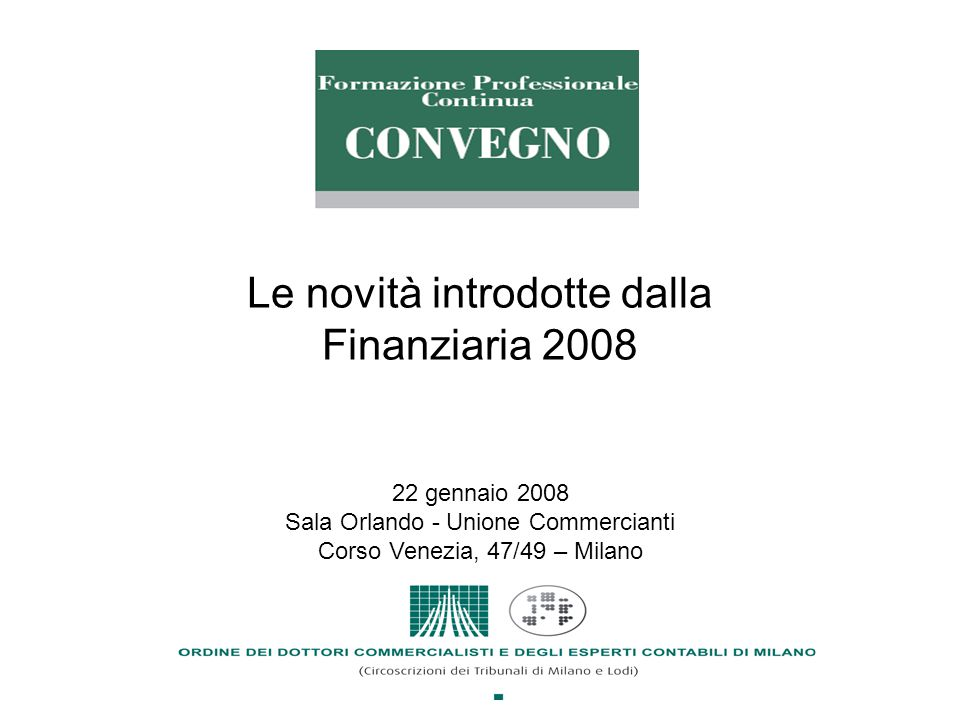 1 22 gennaio 2008 Sala Orlando - Unione Commercianti Corso Venezia, 47/49 – Milano Le novità introdotte dalla Finanziaria 2008