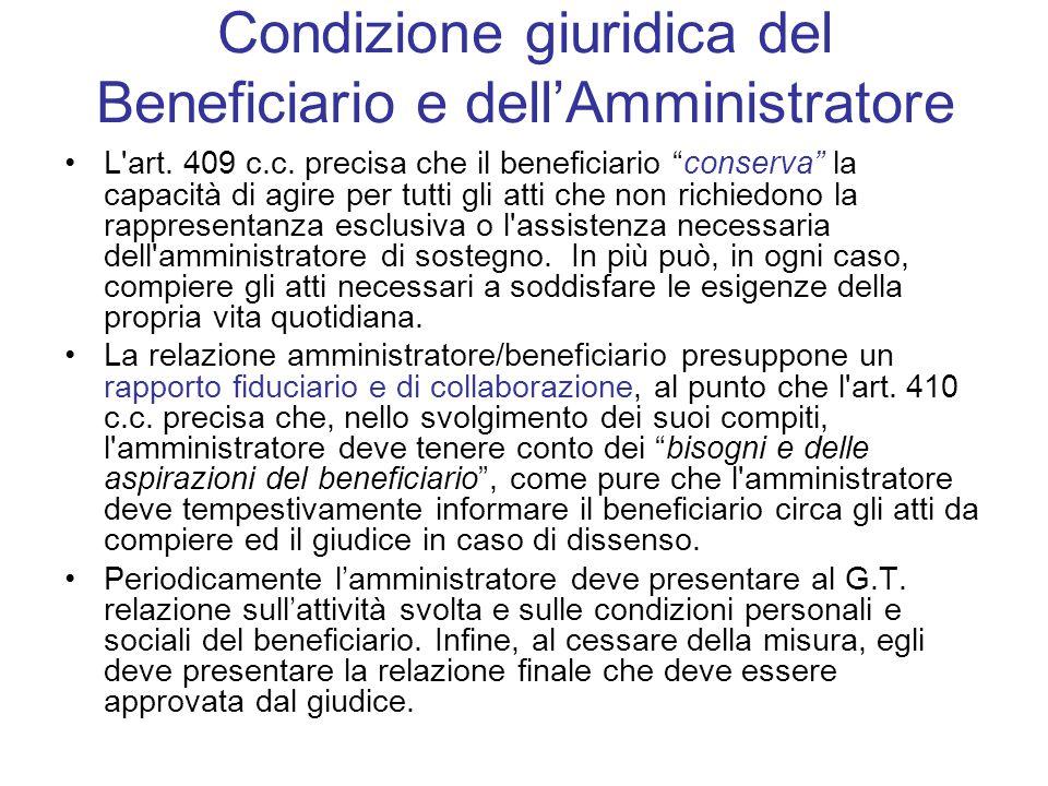 """Condizione giuridica del Beneficiario e dell'Amministratore L'art. 409 c.c. precisa che il beneficiario """"conserva"""" la capacità di agire per tutti gli"""