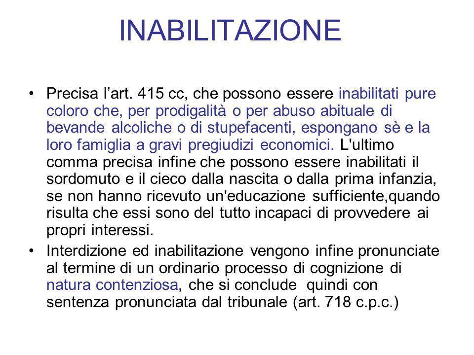 INABILITAZIONE Precisa l'art. 415 cc, che possono essere inabilitati pure coloro che, per prodigalità o per abuso abituale di bevande alcoliche o di s