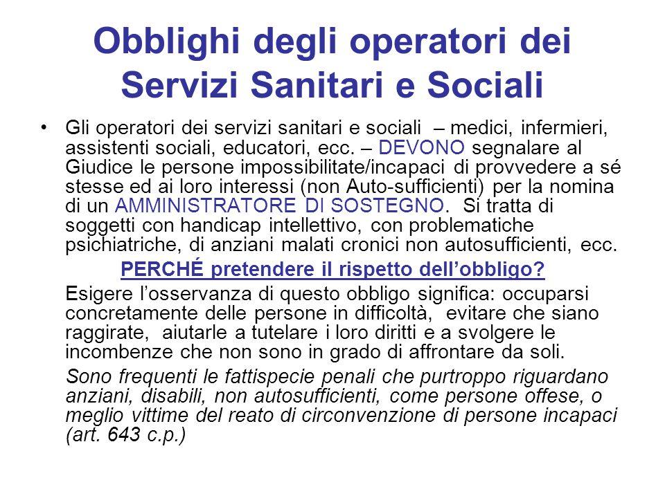 Obblighi degli operatori dei Servizi Sanitari e Sociali Gli operatori dei servizi sanitari e sociali – medici, infermieri, assistenti sociali, educatori, ecc.