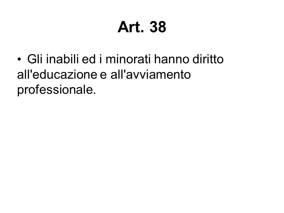 Art. 38 Gli inabili ed i minorati hanno diritto all'educazione e all'avviamento professionale.