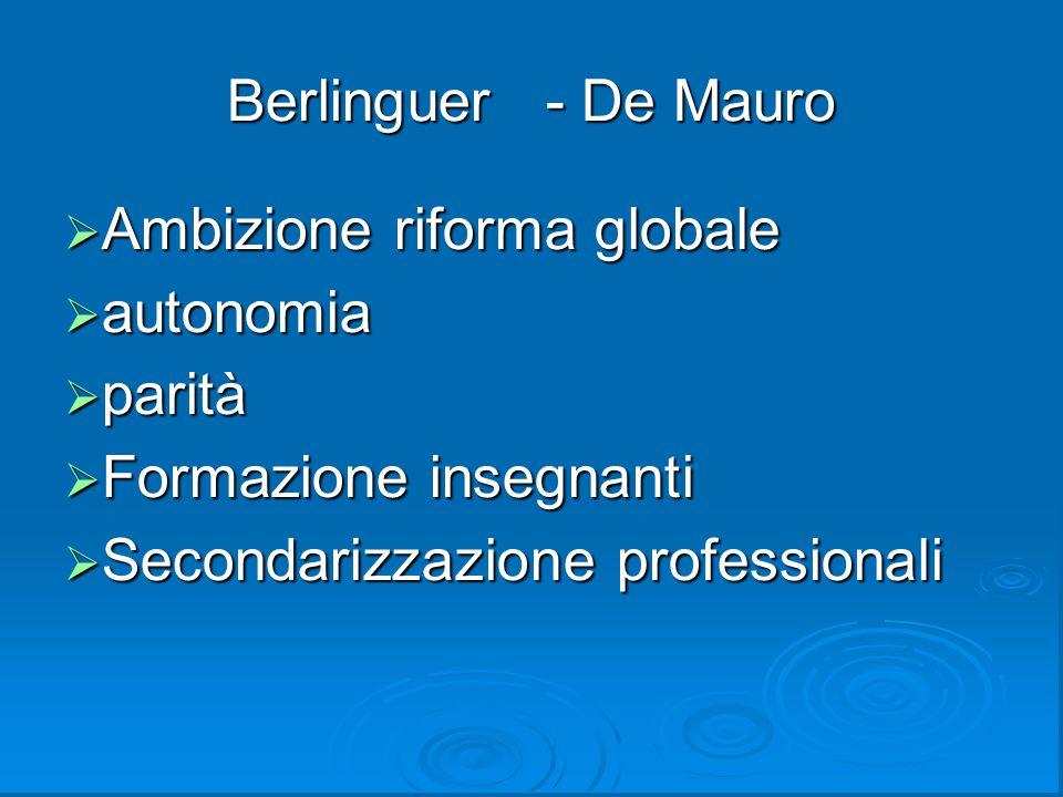 Berlinguer - De Mauro  Ambizione riforma globale  autonomia  parità  Formazione insegnanti  Secondarizzazione professionali