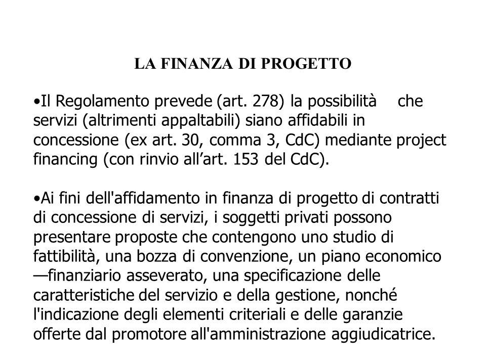 LA FINANZA DI PROGETTO Il Regolamento prevede (art. 278) la possibilitàche servizi (altrimenti appaltabili) siano affidabili in concessione (ex art. 3