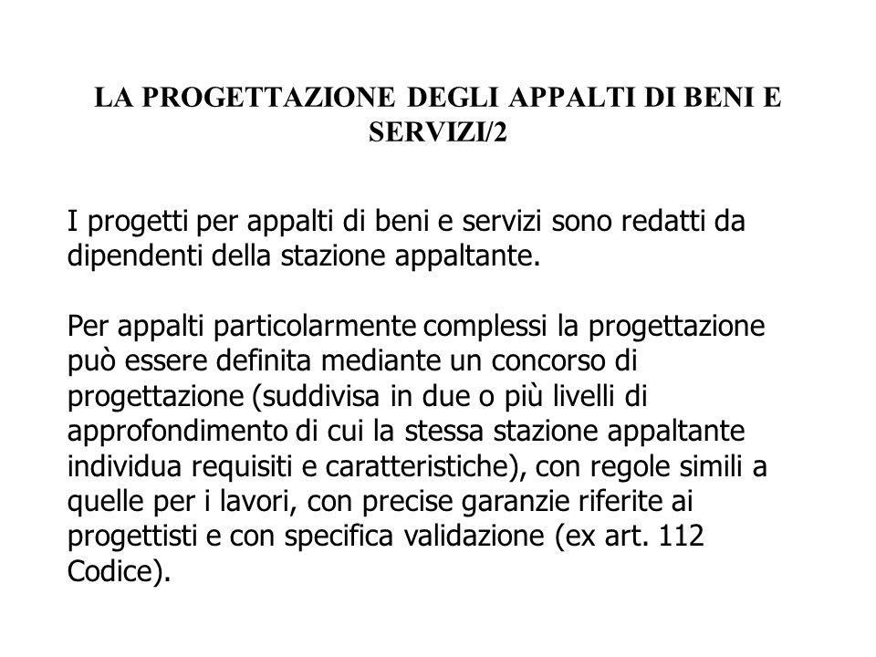 LA PROGETTAZIONE DEGLI APPALTI DI BENI E SERVIZI/2 I progetti per appalti di beni e servizi sono redatti da dipendenti della stazione appaltante. Per