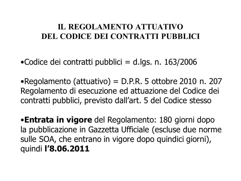 Codice dei contratti pubblici = d.lgs. n. 163/2006 Regolamento (attuativo) = D.P.R. 5 ottobre 2010 n. 207 Regolamento di esecuzione ed attuazione del