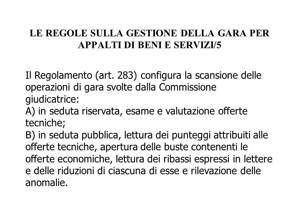 LE REGOLE SULLA GESTIONE DELLA GARA PER APPALTI DI BENI E SERVIZI/5 Il Regolamento (art. 283) configura la scansione delle operazioni di gara svolte d