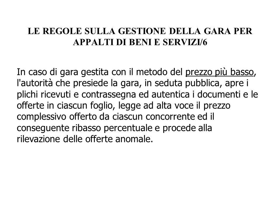 LE REGOLE SULLA GESTIONE DELLA GARA PER APPALTI DI BENI E SERVIZI/6 In caso di gara gestita con il metodo del prezzo più basso, l'autorità che presied