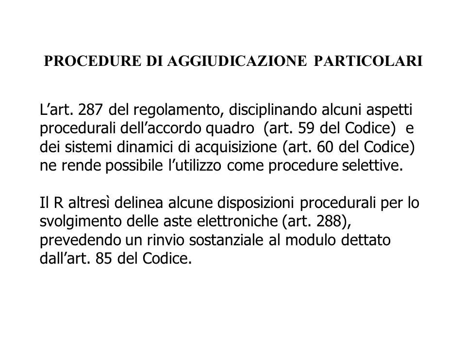 PROCEDURE DI AGGIUDICAZIONE PARTICOLARI L'art. 287 del regolamento, disciplinando alcuni aspetti procedurali dell'accordo quadro (art. 59 del Codice)