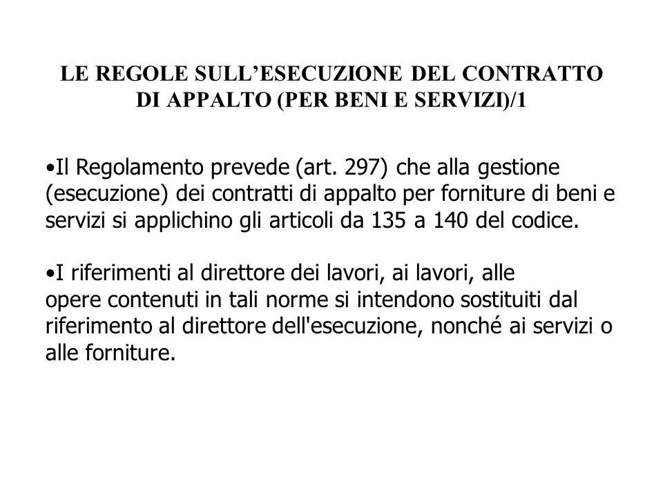 LE REGOLE SULL'ESECUZIONE DEL CONTRATTO DI APPALTO (PER BENI E SERVIZI)/1 Il Regolamento prevede (art. 297) che alla gestione (esecuzione) dei contrat