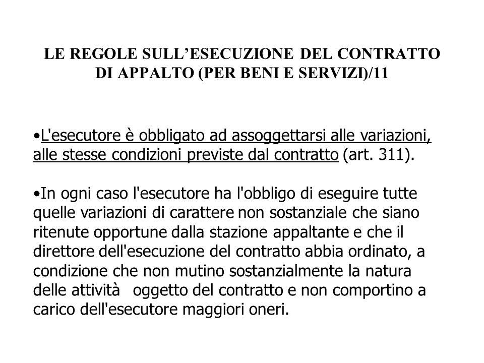 LE REGOLE SULL'ESECUZIONE DEL CONTRATTO DI APPALTO (PER BENI E SERVIZI)/11 L'esecutore è obbligato ad assoggettarsi alle variazioni, alle stesse condi
