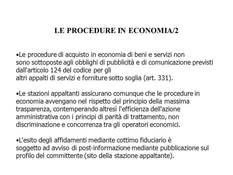 LE PROCEDURE IN ECONOMIA/2 Le procedure di acquisto in economia di beni e servizi non sono sottoposte agli obblighi di pubblicità e di comunicazione p
