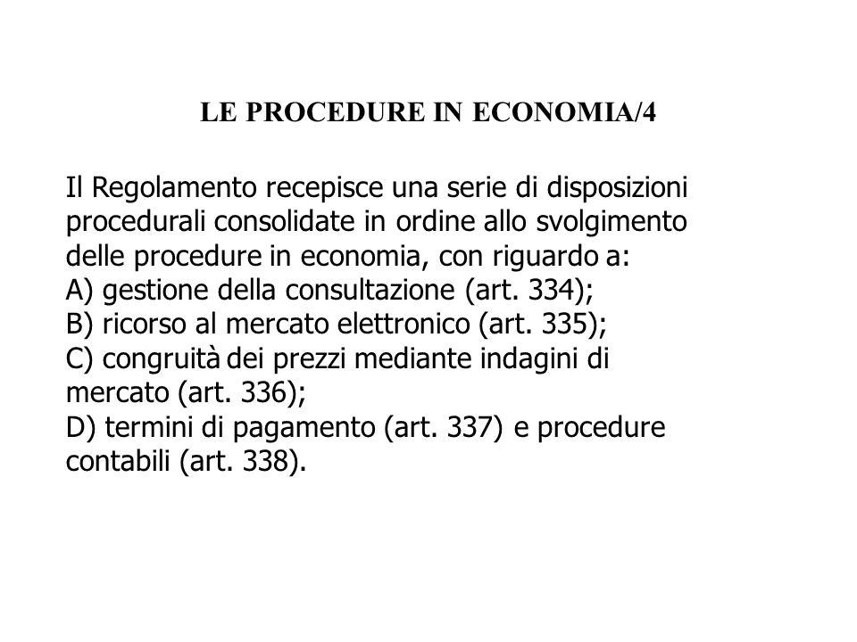 LE PROCEDURE IN ECONOMIA/4 Il Regolamento recepisce una serie di disposizioni procedurali consolidate in ordine allo svolgimento delle procedure in ec