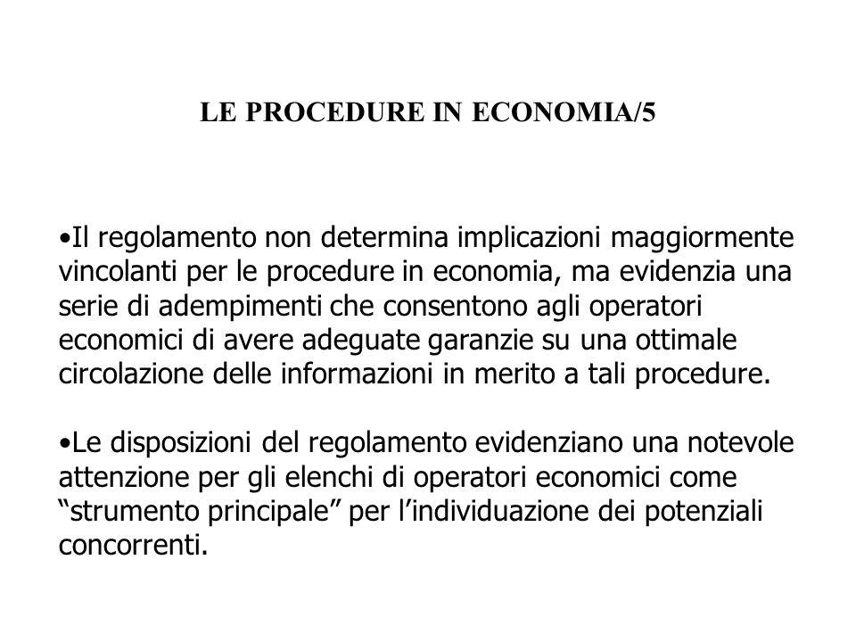 LE PROCEDURE IN ECONOMIA/5 Il regolamento non determina implicazioni maggiormente vincolanti per le procedure in economia, ma evidenzia una serie di a