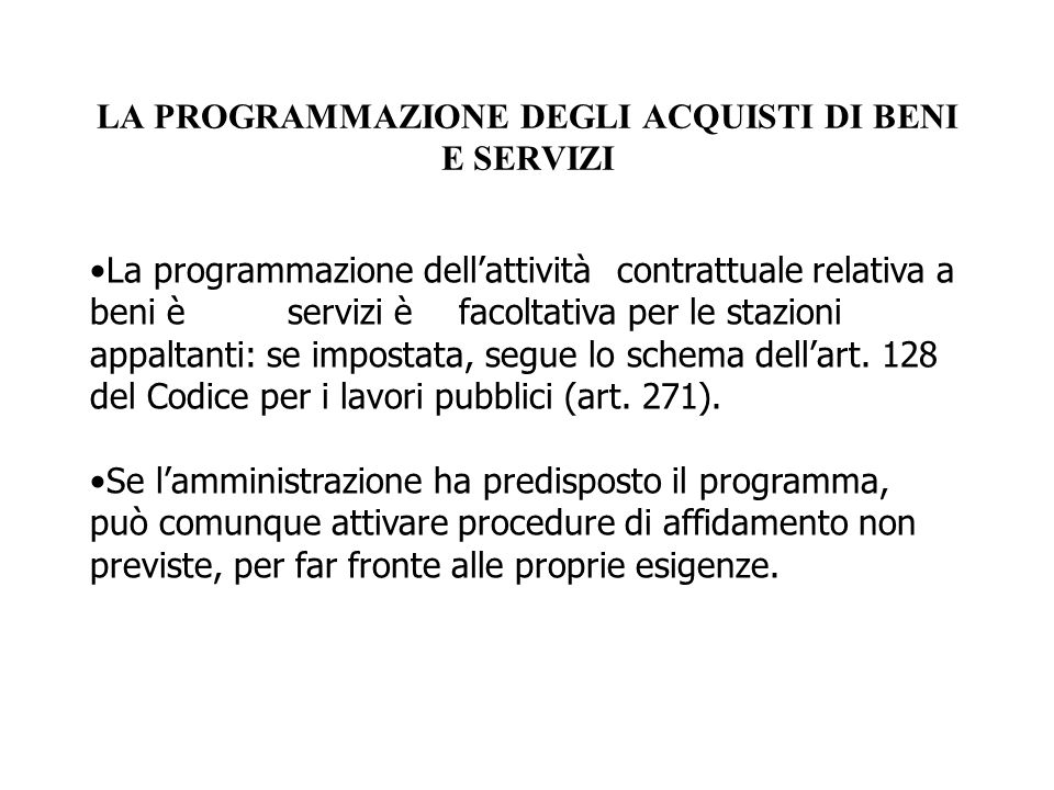 LA PROGRAMMAZIONE DEGLI ACQUISTI DI BENI E SERVIZI La programmazione dell'attivitàcontrattuale relativa a beni èservizi èfacoltativa per le stazioni a