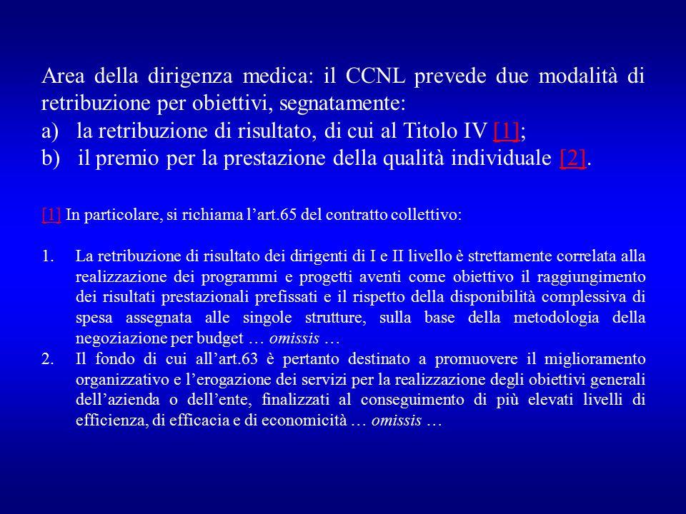 Area della dirigenza medica: il CCNL prevede due modalità di retribuzione per obiettivi, segnatamente: a) la retribuzione di risultato, di cui al Tito
