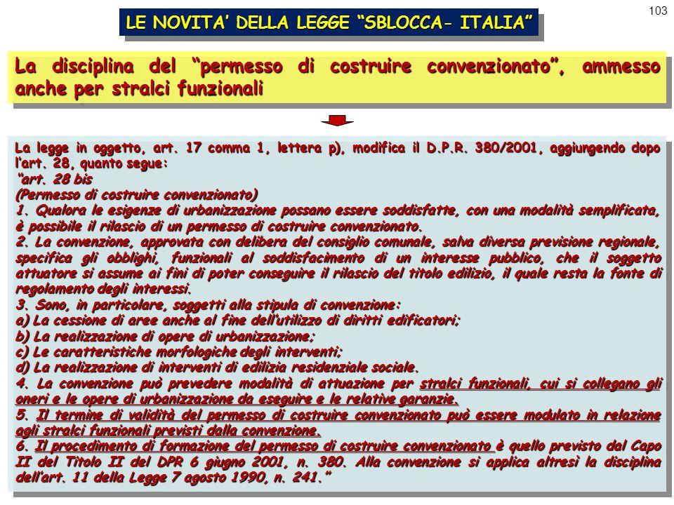 """103 LE NOVITA' DELLA LEGGE """"SBLOCCA- ITALIA"""" La disciplina del """"permesso di costruire convenzionato"""", ammesso anche per stralci funzionali La legge in"""
