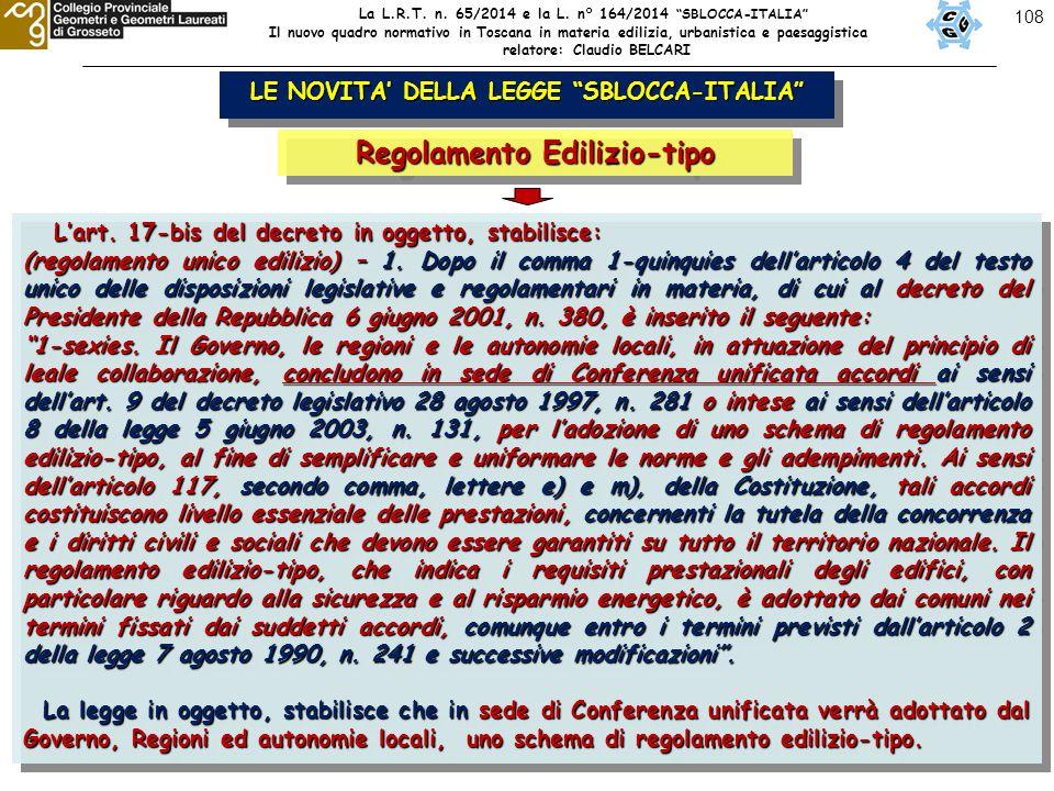 """108 LE NOVITA' DELLA LEGGE """"SBLOCCA-ITALIA"""" Regolamento Edilizio-tipo L'art. 17-bis del decreto in oggetto, stabilisce: L'art. 17-bis del decreto in o"""