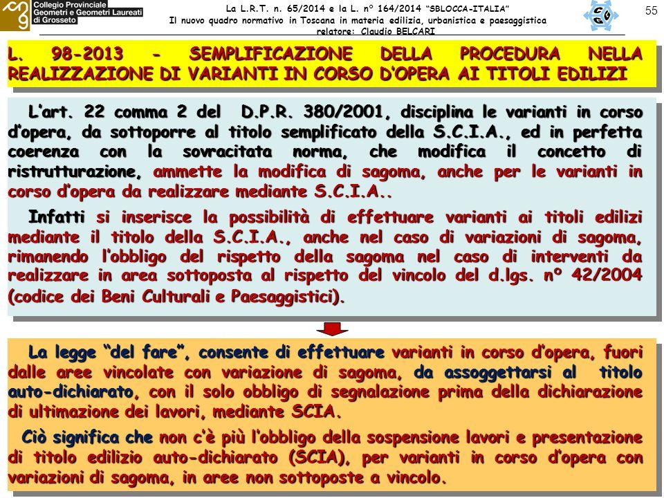 55 L. 98-2013 - SEMPLIFICAZIONE DELLA PROCEDURA NELLA REALIZZAZIONE DI VARIANTI IN CORSO D'OPERA AI TITOLI EDILIZI L'art. 22 comma 2 del D.P.R. 380/20