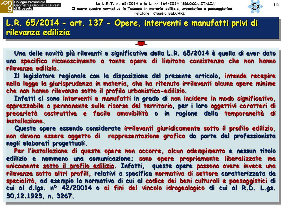 65 L.R. 65/2014 - art. 137 - Opere, interventi e manufatti privi di rilevanza edilizia La L.R.T.