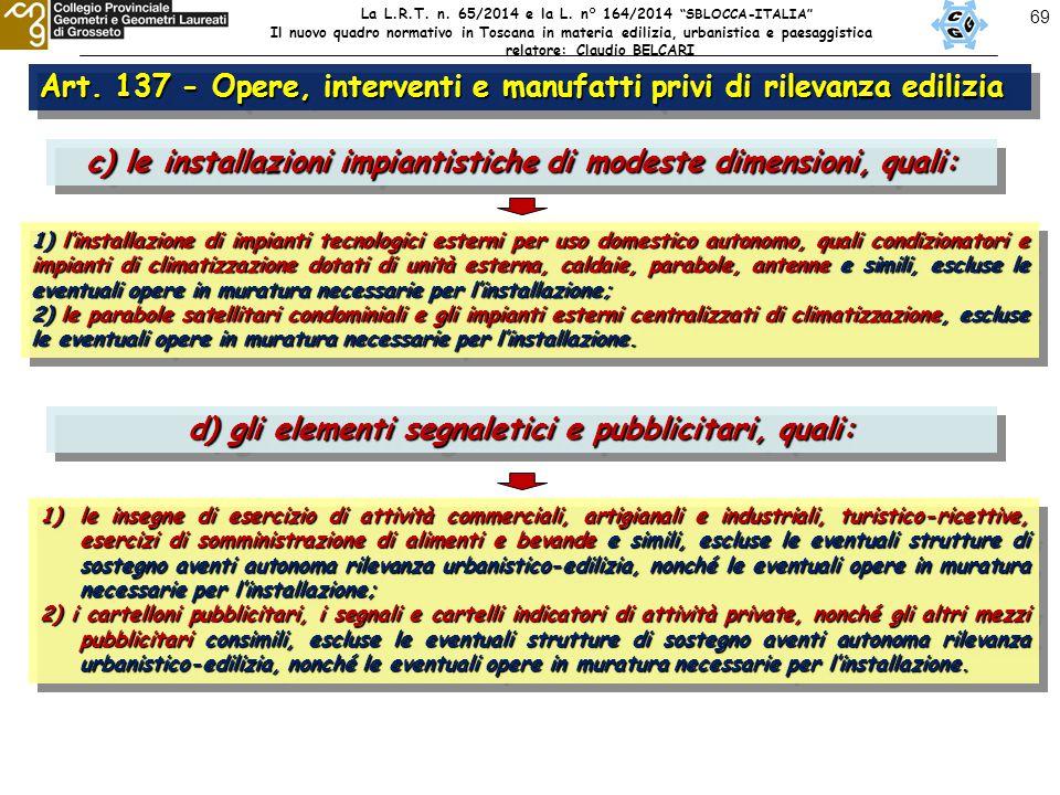 69 Art. 137 - Opere, interventi e manufatti privi di rilevanza edilizia La L.R.T.
