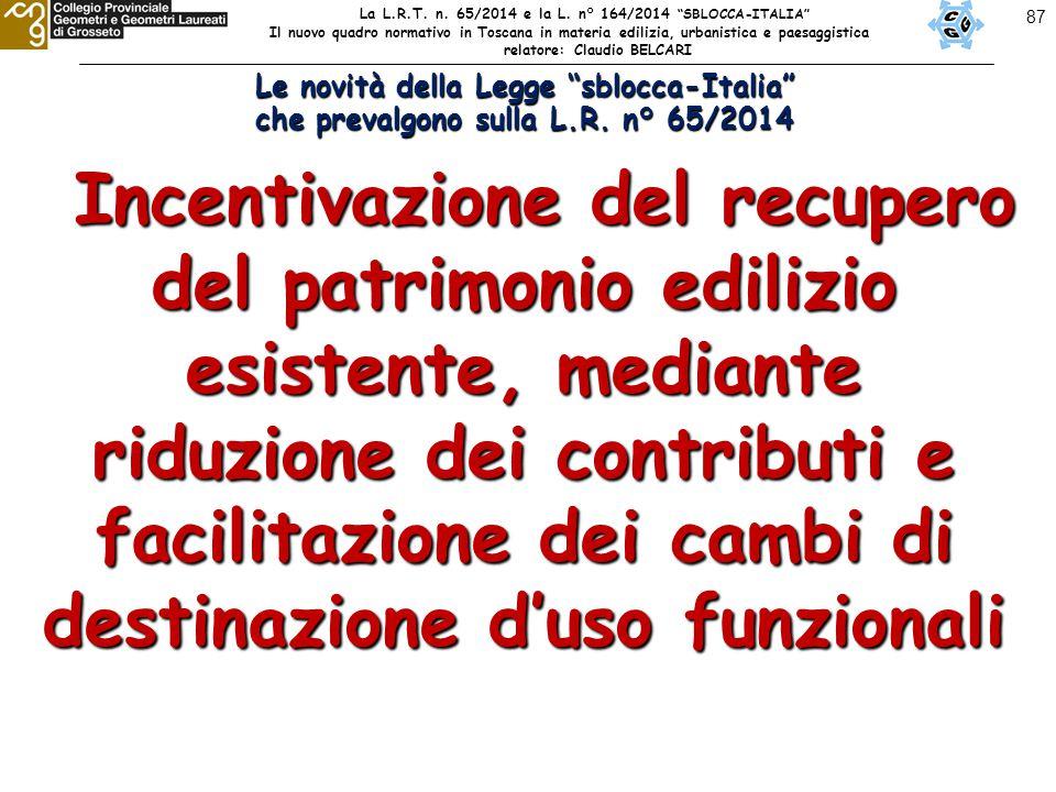 """87 Le novità della Legge """"sblocca-Italia"""" che prevalgono sulla L.R. n° 65/2014 Incentivazione del recupero del patrimonio edilizio esistente, mediante"""