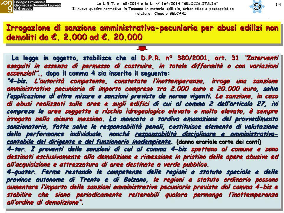 94 Irrogazione di sanzione amministrativa-pecuniaria per abusi edilizi non demoliti da €. 2.000 ad €. 20.000 La legge in oggetto, stabilisce che al D.