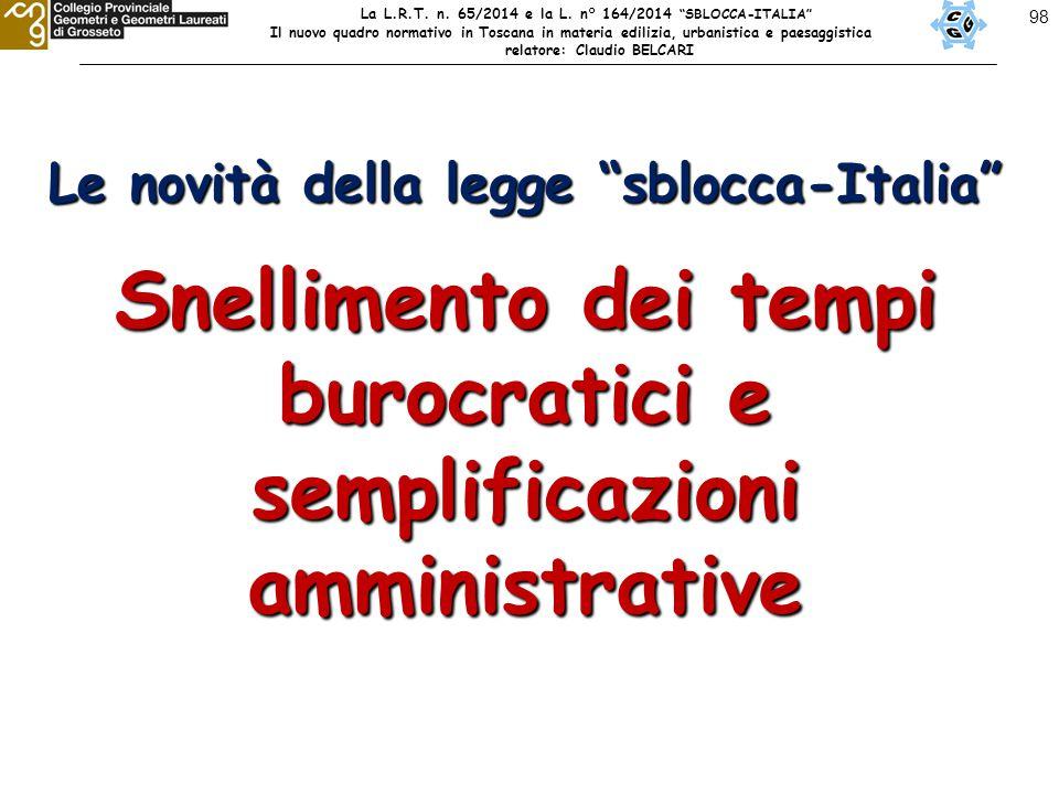 """98 Le novità della legge """"sblocca-Italia"""" Snellimento dei tempi burocratici e semplificazioni amministrative La L.R.T. n. 65/2014 e la L. n° 164/2014"""
