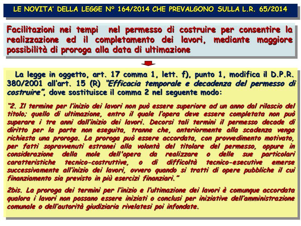 LE NOVITA' DELLA LEGGE N° 164/2014 CHE PREVALGONO SULLA L.R. 65/2014 Facilitazioni nei tempi nel permesso di costruire per consentire la realizzazione