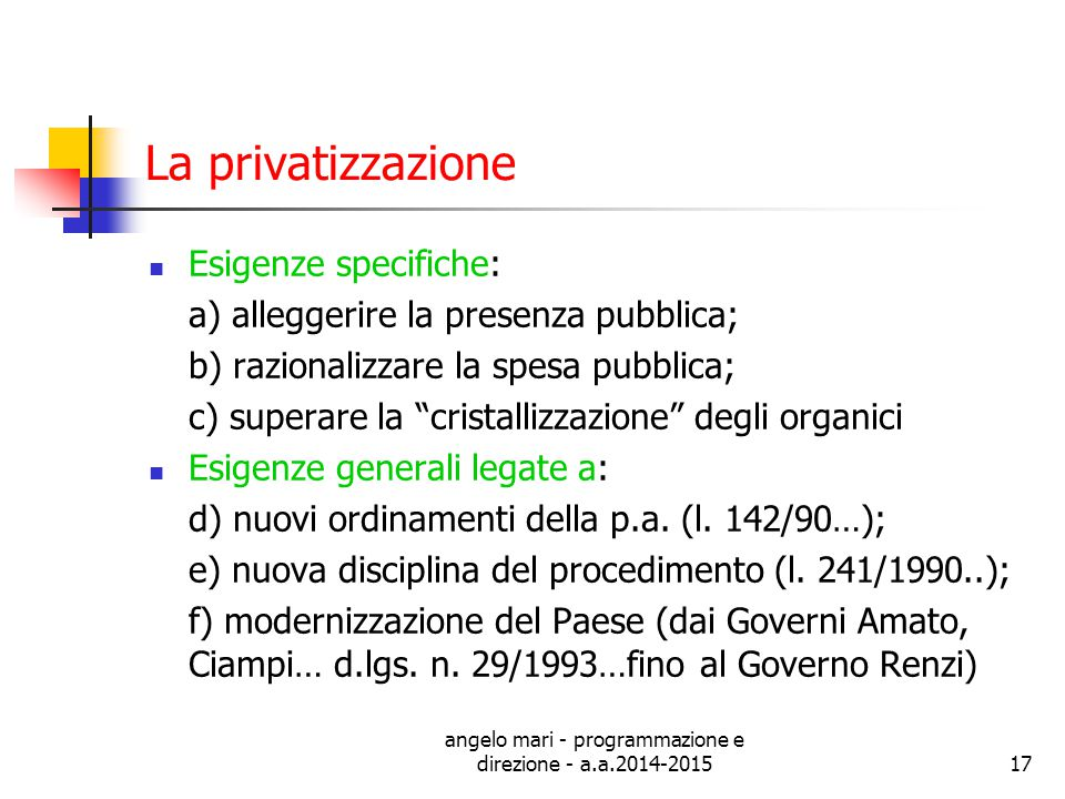 angelo mari - programmazione e direzione - a.a.2014-201517 La privatizzazione Esigenze specifiche: a) alleggerire la presenza pubblica; b) razionalizz