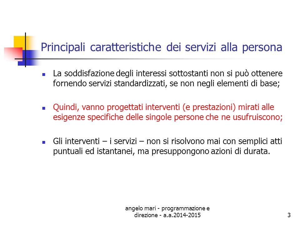 angelo mari - programmazione e direzione - a.a.2014-20153 Principali caratteristiche dei servizi alla persona La soddisfazione degli interessi sottost
